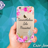 Nevertheless She Persisted Quote Floral Clear Case iPhone 5 iPhone 5C iPhone 6 iPhone 6+ iPhone 6s iPhone 6s Plus iPhone SE iPhone 7 Plus