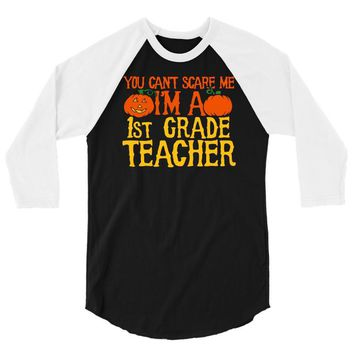 you can't scare me i'm a 1st grade teach 3/4 Sleeve Shirt