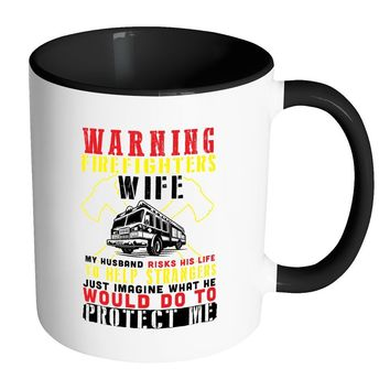 Firefighter Mug Warning Firefighters Wife White 11oz Accent Coffee Mugs