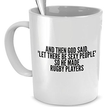 Sexy Rugby Players Mug - And Then God Said Let There Be Sexy People So He Made Rugby Players