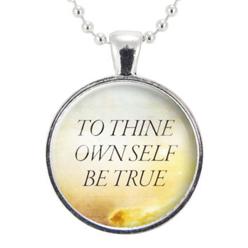 To Thine Own Self Be True Necklace, Inspirational Shakespeare Quote Jewelry, Personal Mantra Pendant