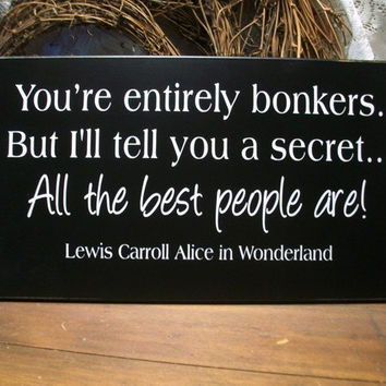 You're Entirely Bonkers Wood Sign Alice in Wonderland