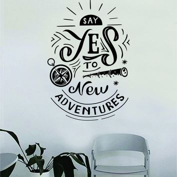 Say Yes to New Adventures v2 Decal Quote Home Room Decor Decoration Art Vinyl Sticker Inspirational Motivational Adventure Teen Travel Wanderlust Explore Family Trees Hike Camp Compass