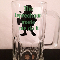Leprechaun made me do it St Patricks Day beer mug