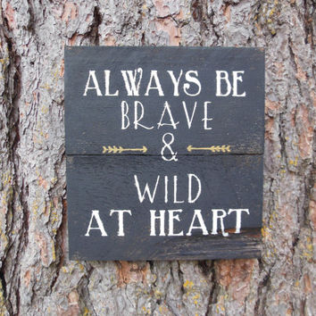 "Joyful Island Creations ""Always be brave and wild at heart"" wood sign, small wood sign, black and gold sign,nursery sign, gift under 20"