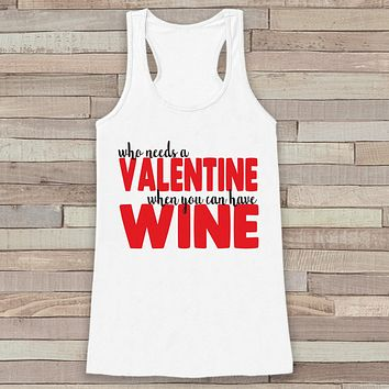 Womens Valentine Shirt - Funny Wine Valentine's Day Tank Top -  Ladies Humorous Tank - Humorous Alcohol Anti Valentines Shirt - White Tank