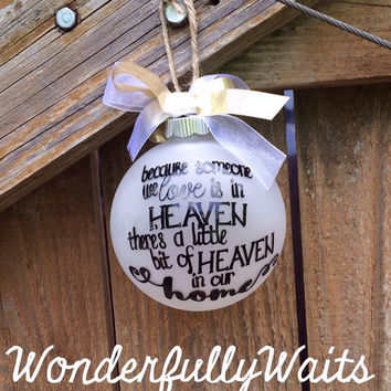 Christmas ornament - because someone we love is in Heaven there is a peice of Heaven in our home