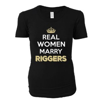 Real Women Marry Riggers. Cool Gift - Ladies T-shirt
