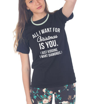 All I Want For Christmas Is You (Just Kidding I Want Diamonds) Christmas T-shirt