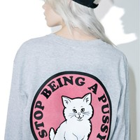 Stop Being A Pussy Long Sleeve Tee