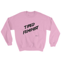 """Tired Feminist"" Sweatshirt – Shop Reductress"