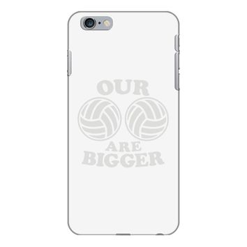 our volleyballs are bigger iPhone 6/6s Plus Case