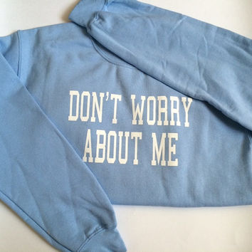 Dont worry about me worry about your eyebrows light blue sweatshirt