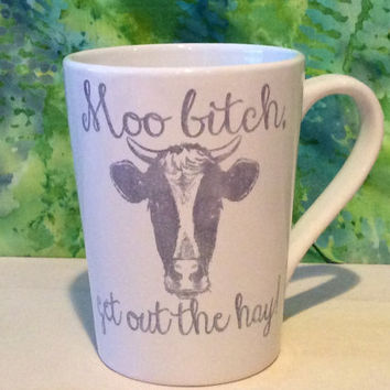 Moo Bitch get out the Hay, Cow coffee mug, Funny coffee mug, coffee mug, coffee cup, unique coffee mug,cow mug,cow gift, bitch mug