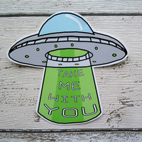 Take me with you, UFO, Alien, Gloss Vinyl Sticker, Alien, Flying Saucer, Abduction, Space, Sci fi, Cool Stickers, Laptop Stickers, Cute,