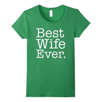 Best Wife Ever Funny Wedding Marriage wife T-Shirt