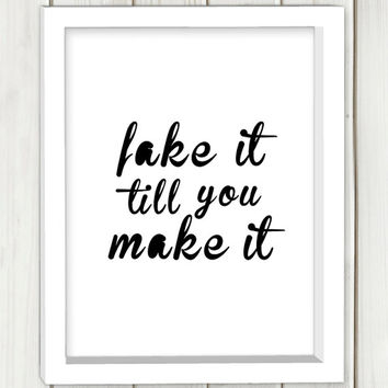 Fake it til you make it printable art,typography print, wall art, home decor,inspirational quote,typographic print