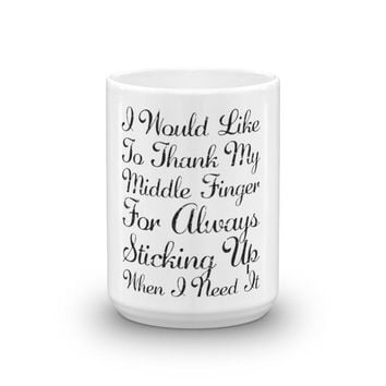 I Would Like To Thank My Middle Finger For Always Sticking Up For Me When I Need It Funny Mug