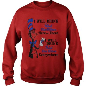 Dr seuss I will drink Pabst Blue Ribbon here or there shirt Sweatshirt Unisex