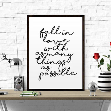 INSPIRATIONAL QUOTE Fall In Love with As Many things As Possible Printable Inspirational Print Wall Decor Motivational Poster Gallery Wall