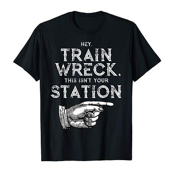 Hey Train Wreck This Isn't Your Station Tee