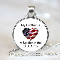 My Brother is a Soldier in the U.S. Army Patriotic  Necklace Pendant, Patriotic Photo necklace charm (PD0278)