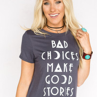Bad Choices Make Good Stories Graphic Tee