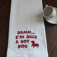 Funny Kitchen Towels - Hand Towel- Dish Cloths - Tea Towels - Flour Sack Towels - Dog Lover Gifts - Dachshunds - Damn... I'm Such a hot dog