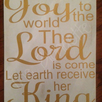 Joy to the world The Lord is come Let earth receive her King. Lyrics. Christmas. Holidays. Wooden Sign. Sign.