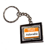 Hello My Name Is Adorable Keychain