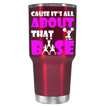 Cause its All About the Base on Translucent Red 30 oz Tumbler Cup