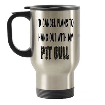 I cancel plan to Hang out with my Pit Bull Stainless Steel Travel Insulated Tumblers Mug