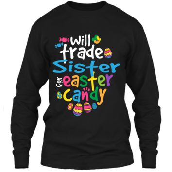 Easter Shirt Girl Will Trade Sister For Candy Cute Funny LS Ultra Cotton Tshirt
