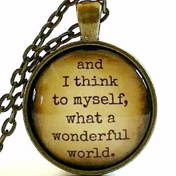 Wonderful World Necklace | Glass Quote Pendant | And I Think to Myself What a Wonderful World