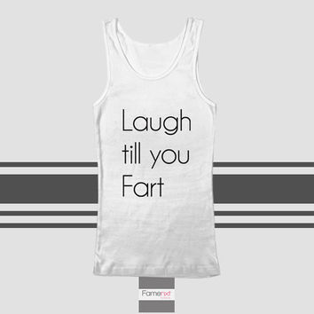 Funny Unisex Laugh till you Fart Typography Quote Tank Top. Men and Women.