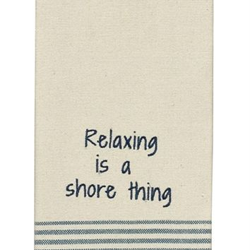 Relaxing Is A Shore Thing  - Cotton Kitchen Dish Towel with French Stripes