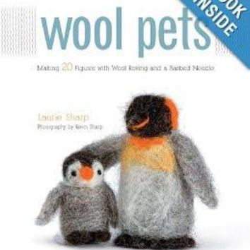 Wool Pets: Making 20 Figures with Wool Roving and a Barbed Needle Paperback