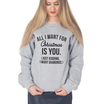 All I Want For Christmas Is You (Just Kidding I Want Diamonds) Christmas Sweater