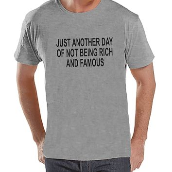 Another Day Not Rich and Famous - Mens Grey T-shirt - Humorous Gift for Him - Funny Gift for Friend - Sarcastic Shirt - Sarcasm Shirt