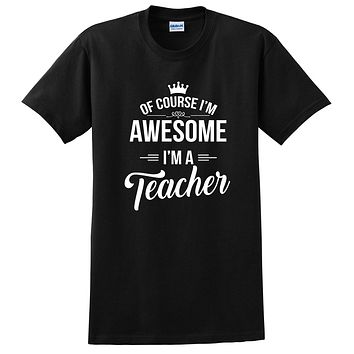 Of course I'm awesome I'm a teacher profession gift for her for him Teacher's day occupation T Shirt