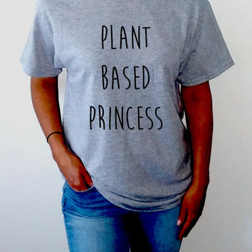 fe68b642b9a Plant Based Princess Unisex T-shirt for womens Tumblr Tshirt Sassy and  Funny Girl Tshirt