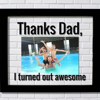 Thanks Dad Floating Frame - I turned out awesome - Picture - Father Gift Father's Day Funny Present