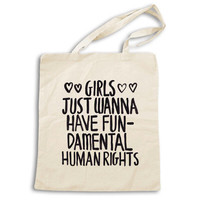 Girls Just Wanna Have Fundamental Human Rights -- Tote Bag