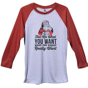 Tell Me What You Want What You Really Really Want Funny Christmas - Unisex Baseball Tee Mens And Womens