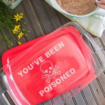 You've Been Poisoned Baking Dish