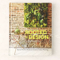 Rooted In Design: Sprout Homes Guide to Creative Indoor Planting By Tara Heibel & Tassy De Give - Urban Outfitters