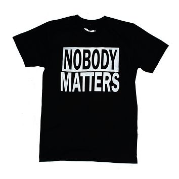 Nobody Matters ~ Black Unisex T-shirt ~ by American Anarchy Brand
