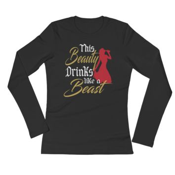 This Beauty Drinks Like A Beast - Ladies' Long Sleeve T-Shirt