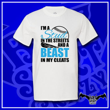 Baseball Shirt, Baseball Player, Im A Stud In The Streets And A Beast In My Cleats, Baseball, Softball, Opening Dad, T-Shirt, Shirt, Tee
