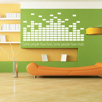 Some People Have Lives; Some People Have Music - Wall Decal - DJ Decal - Home Decor - Studio Decor - High Quality Vinyl Graphic